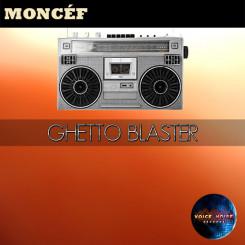 Moncéf - Ghetto Blaster